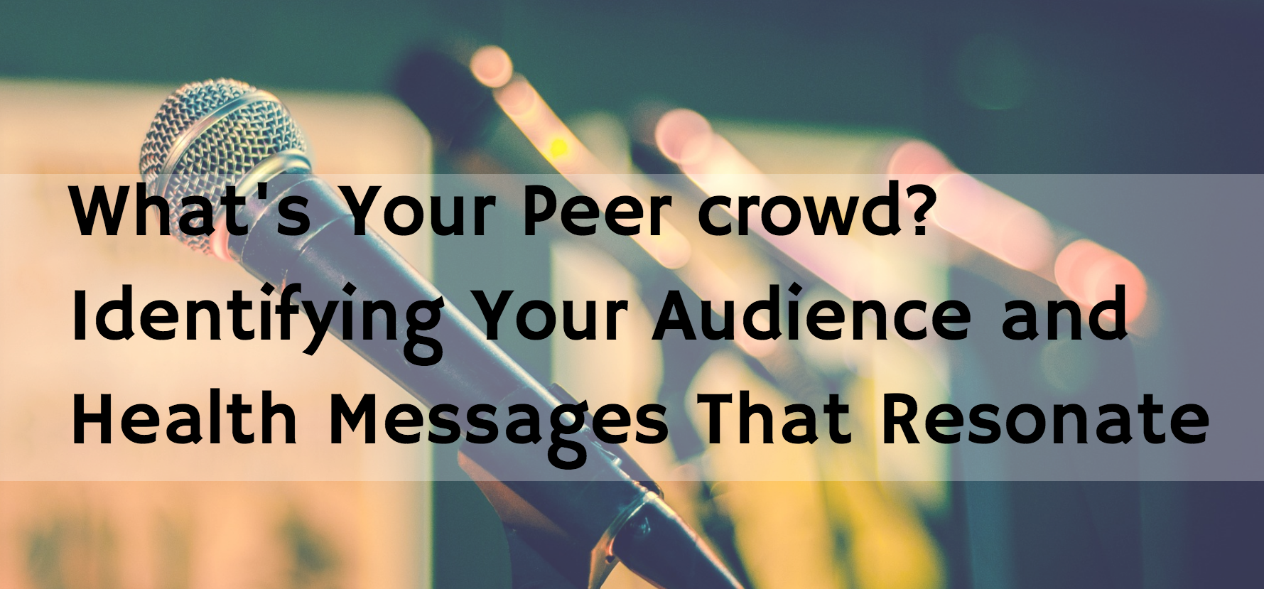 What's Your Peer Crowd? Identifying Your Audience and Health Messages That Resonate graphic